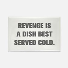 REVENGE IS A DISH BEST SERVED COLD Magnets