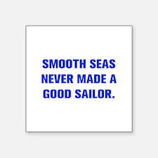 SMOOTH SEAS NEVER MADE A GOOD SAILOR Sticker