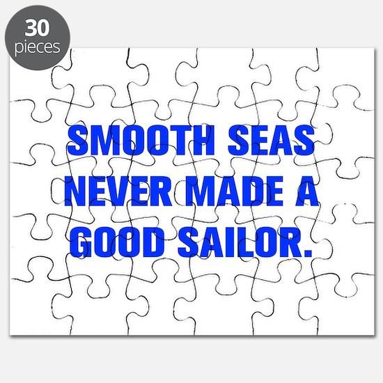 SMOOTH SEAS NEVER MADE A GOOD SAILOR Puzzle