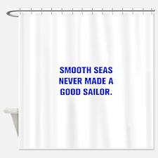 SMOOTH SEAS NEVER MADE A GOOD SAILOR Shower Curtai