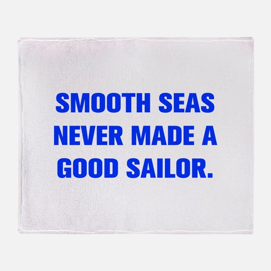 SMOOTH SEAS NEVER MADE A GOOD SAILOR Throw Blanket