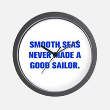 SMOOTH SEAS NEVER MADE A GOOD SAILOR Wall Clock