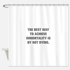 THE BEST WAY TO ACHIEVE IMMORTALITY IS BY NOT DYIN