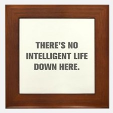 THERE S NO INTELLIGENT LIFE DOWN HERE Framed Tile
