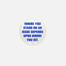 WHERE YOU STAND ON AN ISSUE DEPENDS UPON WHERE YOU