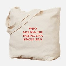 WHO MOURNS THE FALLING OF A SINGLE LEAF Tote Bag