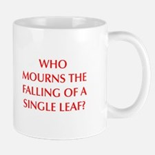 WHO MOURNS THE FALLING OF A SINGLE LEAF Mugs