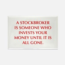 A STOCKBROKER IS SOMEONE WHO INVESTS YOUR MONEY UN