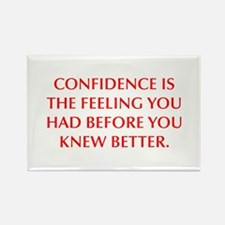 CONFIDENCE IS THE FEELING YOU HAD BEFORE YOU KNEW