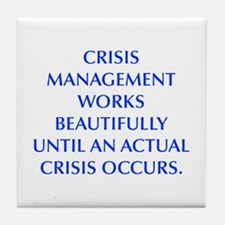 CRISIS MANAGEMENT WORKS BEAUTIFULLY UNTIL AN ACTUA