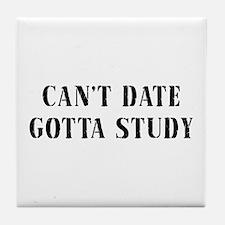 Can't Date Gotta Study Tile Coaster