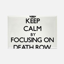 Keep Calm by focusing on Death Row Magnets