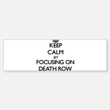 Keep Calm by focusing on Death Row Bumper Bumper Bumper Sticker