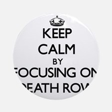 Keep Calm by focusing on Death Ro Ornament (Round)