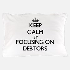 Keep Calm by focusing on Debtors Pillow Case