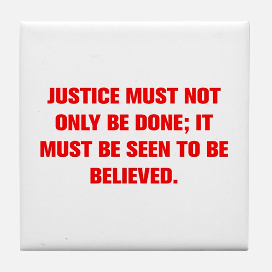 JUSTICE MUST NOT ONLY BE DONE IT MUST BE SEEN TO B