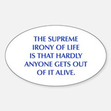 THE SUPREME IRONY OF LIFE IS THAT HARDLY ANYONE GE