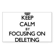 Keep Calm by focusing on Deleting Decal