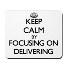 Keep Calm by focusing on Delivering Mousepad