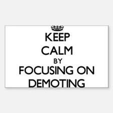 Keep Calm by focusing on Demoting Decal
