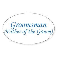 Groomsman - Father of the Gro Oval Decal