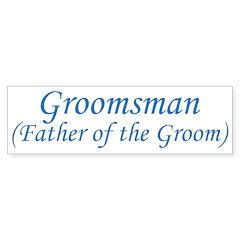 Groomsman - Father of the Gro Bumper Bumper Sticker