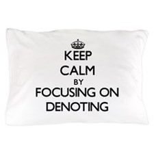 Keep Calm by focusing on Denoting Pillow Case