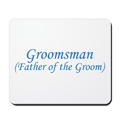 Groomsman - Father of the Gro Mousepad