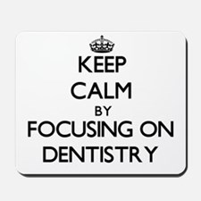 Keep Calm by focusing on Dentistry Mousepad