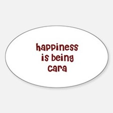 happiness is being Cara Oval Decal