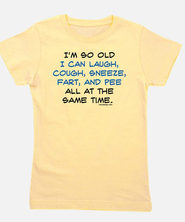 I'm so Old I can Laugh, Cough, Sneeze, Girl's Tee