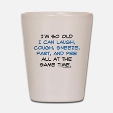 I'm so Old I can Laugh, Cough, Sneeze, Shot Glass