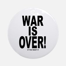 War is Over, If You Want It Ornament (Round)