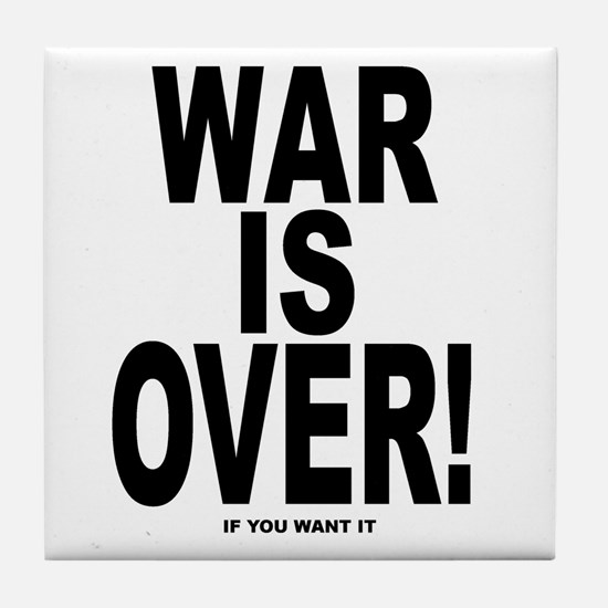 War is Over, If You Want It Tile Coaster