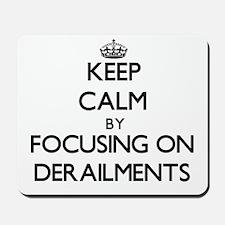 Keep Calm by focusing on Derailments Mousepad