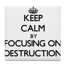 Keep Calm by focusing on Destruction Tile Coaster