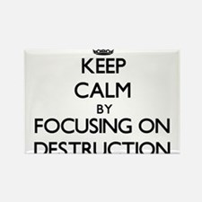 Keep Calm by focusing on Destruction Magnets