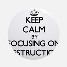 Keep Calm by focusing on Destruct Ornament (Round)