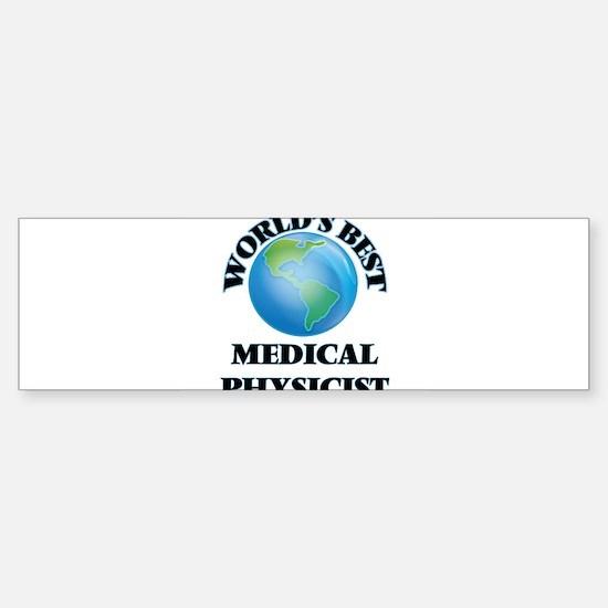 World's Best Medical Physicist Bumper Bumper Bumper Sticker