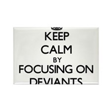 Keep Calm by focusing on Deviants Magnets