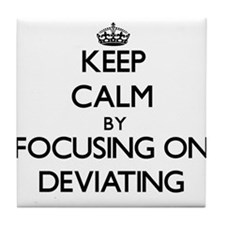 Keep Calm by focusing on Deviating Tile Coaster