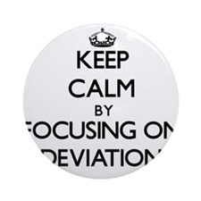 Keep Calm by focusing on Deviatio Ornament (Round)