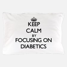 Keep Calm by focusing on Diabetics Pillow Case