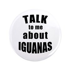 """Talk To Me About Iguanas 3.5"""" Button (100 Pac"""