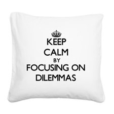 Keep Calm by focusing on Dile Square Canvas Pillow