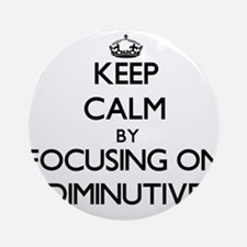 Keep Calm by focusing on Diminuti Ornament (Round)
