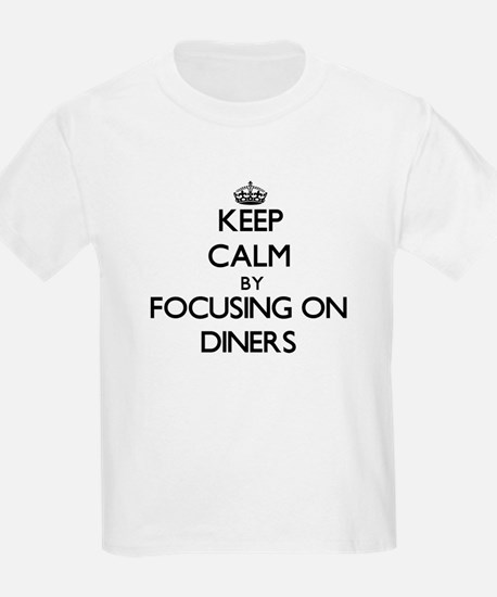 Keep Calm by focusing on Diners T-Shirt