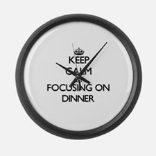 Keep Calm by focusing on Dinner Large Wall Clock
