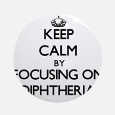 Keep Calm by focusing on Diphther Ornament (Round)