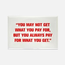 YOU MAY NOT GET WHAT YOU PAY FOR BUT YOU ALWAYS PA
